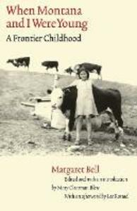 When Montana and I Were Young: A Frontier Childhood - Margaret Bell - cover
