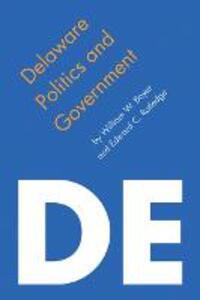 Delaware Politics and Government - William W. Boyer,Edward C. Ratledge - cover