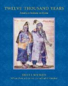 Twelve Thousand Years: American Indians in Maine - Bruce J. Bourque - cover