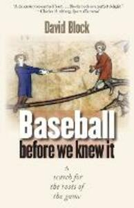 Baseball before We Knew It: A Search for the Roots of the Game - David Block - cover
