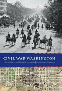 Civil War Washington: History, Place, and Digital Scholarship - cover