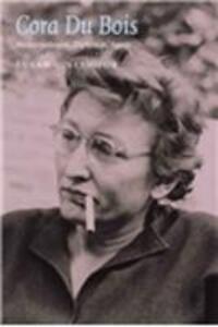 Cora Du Bois: Anthropologist, Diplomat, Agent - Susan C. Seymour - cover