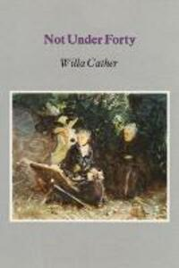 Not Under Forty - Willa Cather - cover