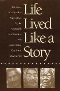 Life Lived Like a Story: Life Stories of Three Yukon Native Elders - Julie Cruikshank - cover