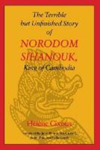 The Terrible but Unfinished Story of Norodom Sihanouk, King of Cambodia - Helene Cixous - cover