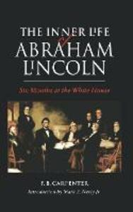 The Inner Life of Abraham Lincoln: Six Months at the White House - F.B. Carpenter - cover