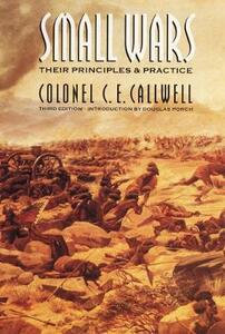 Small Wars: Their Principles and Practice (Third Edition) - C. E. Callwell - cover