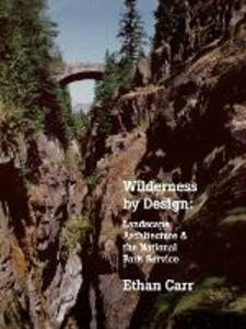 Wilderness by Design: Landscape Architecture and the National Park Service - Ethan Carr - cover