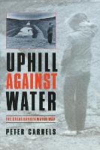 Uphill against Water: The Great Dakota Water War - Peter Carrels - cover