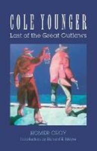 Cole Younger: Last of the Great Outlaws - Homer Croy - cover
