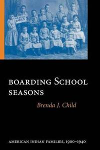 Boarding School Seasons: American Indian Families, 1900-1940 - Brenda J. Child - cover