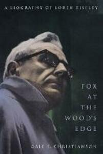 Fox at the Wood's Edge: A Biography of Loren Eiseley - Gale E. Christianson - cover