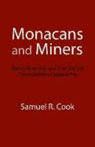 Monacans and Miners: Native American and Coal Mining Communities in Appalachia - Samuel R. Cook - cover