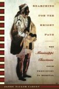 Searching for the Bright Path: The Mississippi Choctaws from Prehistory to Removal - James Taylor Carson - cover