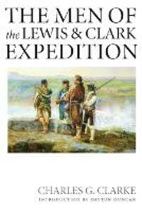 The Men of the Lewis and Clark Expedition: A Biographical Roster of the Fifty-one Members and a Composite Diary of Their Activities from All Known Sources - Charles G. Clarke - cover