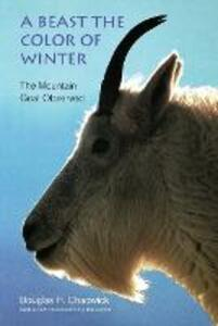 A Beast the Color of Winter: The Mountain Goat Observed - Douglas H. Chadwick - cover