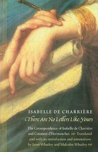 There Are No Letters Like Yours: The Correspondence of Isabelle de Charriere and Constant d'Hermenches - Isabelle de Charriere,Constant D'Hermenches - cover