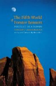 The Fifth World of Forster Bennett: Portrait of a Navajo - Vincent Crapanzano - cover