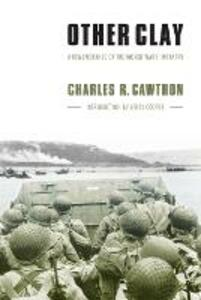 Other Clay: A Remembrance of the World War II Infantry - Charles R. Cawthon - cover