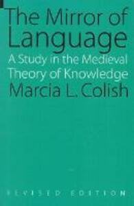 The Mirror of Language: A Study of the Medieval Theory of Knowledge - Marcia L. Colish - cover