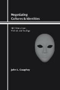 Negotiating Cultures and Identities: Life History Issues, Methods, and Readings - John L. Caughey - cover