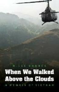 When We Walked Above the Clouds: A Memoir of Vietnam - H. Lee Barnes - cover