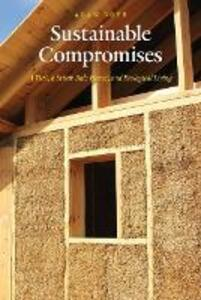 Sustainable Compromises: A Yurt, a Straw Bale House, and Ecological Living - Alan Boye - cover