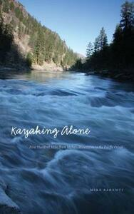 Kayaking Alone: Nine Hundred Miles from Idaho's Mountains to the Pacific Ocean - Mike Barenti - cover