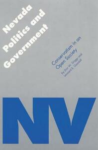 Nevada Politics and Government: Conservatism in an Open Society - Leonard E. Goodall,Don W. Driggs - cover