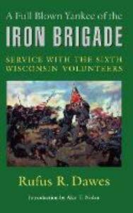 A Full Blown Yankee of the Iron Brigade: Service with the Sixth Wisconsin Volunteers - Rufus R. Dawes - cover
