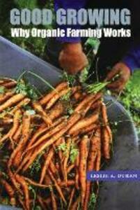 Good Growing: Why Organic Farming Works - Leslie A. Duram - cover
