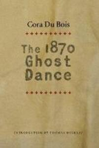 The 1870 Ghost Dance - Cora Du Bois - cover