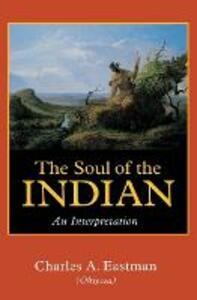 The Soul of the Indian: An Interpretation - Charles A. Eastman - cover