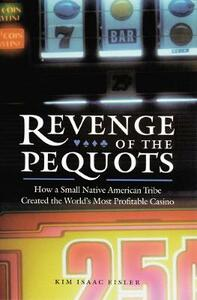 Revenge of the Pequots: How a Small Native American Tribe Created the World's Most Profitable Casino - Kim Isaac Eisler - cover
