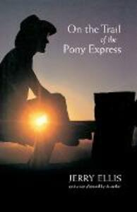On the Trail of the Pony Express - Jerry Ellis - cover
