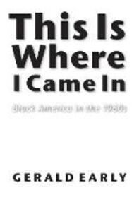 This Is Where I Came In: Black America in the 1960s - Gerald L. Early - cover