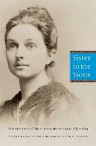 Sister to the Sioux: The Memoirs of Elaine Goodale Eastman, 1885-1891 - Elaine Goodale Eastman - cover
