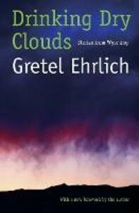 Drinking Dry Clouds: Stories From Wyoming - Gretel Ehrlich - cover
