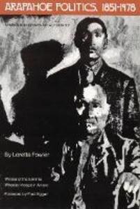 Arapahoe Politics, 1851-1978: Symbols in Crises of Authority - Loretta Fowler - cover