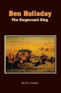 Ben Holladay: The Stagecoach King - J.V. Frederick - cover