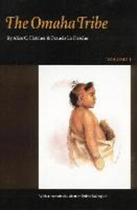 The Omaha Tribe, Volume 1 - Alice C. Fletcher,Francis La Flesche - cover