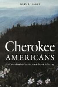 Cherokee Americans: The Eastern Band of Cherokees in the Twentieth Century - John R. Finger - cover