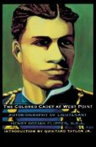 The Colored Cadet at West Point: Autobiography of Lieutenant Henry Ossian Flipper, U. S. A., First Graduate of Color from the U. S. Military Academy - Henry Ossian Flipper - cover