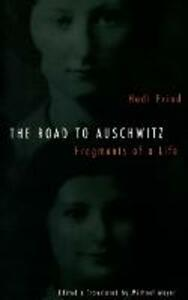 The Road to Auschwitz: Fragments of a Life - Hedi Fried - cover