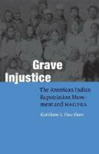 Grave Injustice: The American Indian Repatriation Movement and NAGPRA - Kathleen S. Fine-Dare - cover