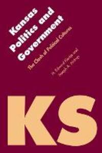 Kansas Politics and Government: The Clash of Political Cultures - H. Edward Flentje,Joseph A. Aistrup - cover