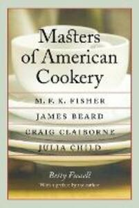 Masters of American Cookery: M. F. K. Fisher, James Beard, Craig Claiborne, Julia Child - Betty Fussell - cover