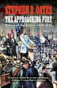 The Approaching Fury: Voices of the Storm, 1820-1861 - Stephen B. Oates - cover