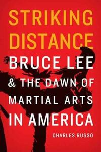 Striking Distance: Bruce Lee and the Dawn of Martial Arts in America - Charles J. Russo - cover