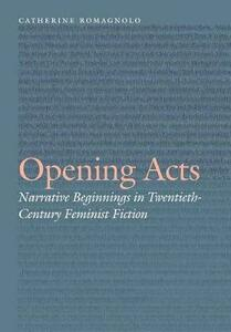 Opening Acts: Narrative Beginnings in Twentieth-Century Feminist Fiction - Catherine Romagnolo - cover
